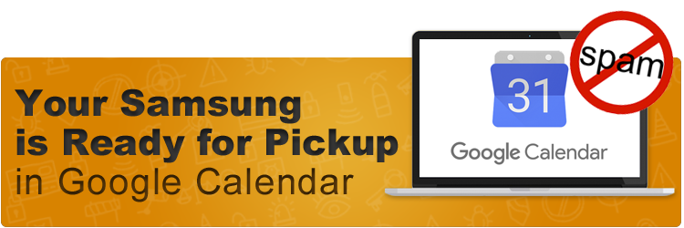 Your Samsung is Ready for Pickup - spam in google calendar